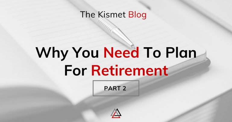 Why You Need to Plan Your Retirement | Part 2